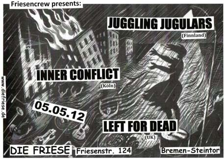JUGGLING JUGULARS (Fin) + INNER CONFLICT (Köln) + LEFT FOR DEAD (UK), JUZ Friese in der Friesenstraße 124, by Friesencrew, 21:00 h.
